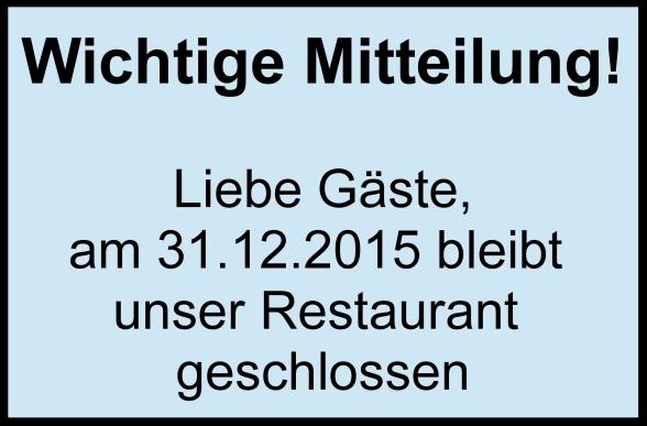 Wichtige Mitteilung!Restaurant geschlossen!